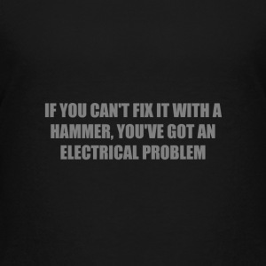 IF YOU CAN'T FIX IT WITH A HAMMER, YOU'VE GOT AN E Kids' Shirts - Kids' Premium T-Shirt