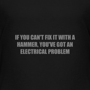 IF YOU CAN'T FIX IT WITH A HAMMER, YOU'VE GOT AN E Baby & Toddler Shirts - Toddler Premium T-Shirt