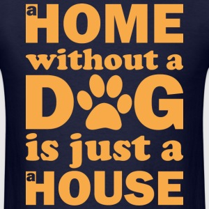 A Home Without a Dog - Men's T-Shirt