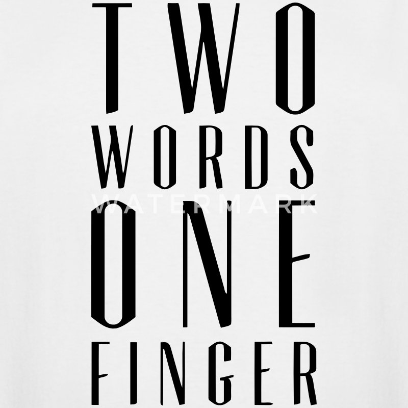 TWO WORDS ONE FINGER  T-Shirts - Men's Tall T-Shirt