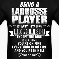 Being A Lacrosse Player... T-Shirts