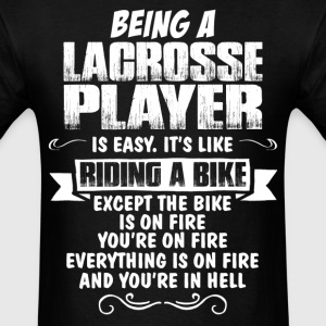 Being A Lacrosse Player... T-Shirts - Men's T-Shirt