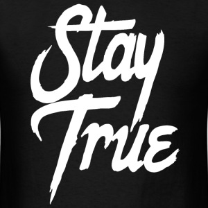 Stay True - Inspirational Saying Quote - Men's T-Shirt