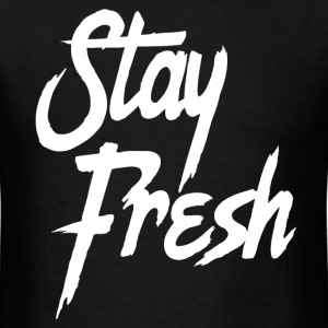 Stay Fresh - Inspirational Saying Quote - Men's T-Shirt
