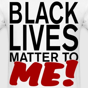 BLACK LIVE MATTER TO ME T-Shirts - Men's T-Shirt