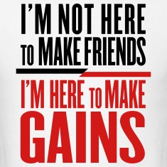 I'm Here To Make Gains T-Shirts