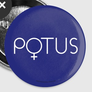 POTUS button Hillary 2016 first female President - Large Buttons