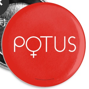 POTUS Hillary 2016 first female President - Large Buttons