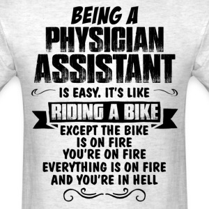 Being A Physician Assistant.... T-Shirts - Men's T-Shirt
