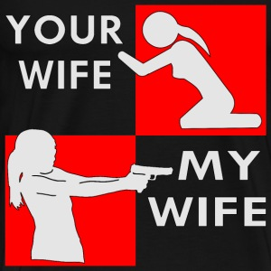 Your Wife vs My Wife Self Defense Beg Or Shoot  - Men's Premium T-Shirt