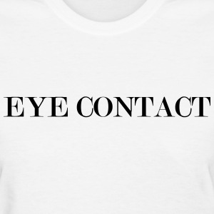 eye contact Women's T-Shirts - Women's T-Shirt
