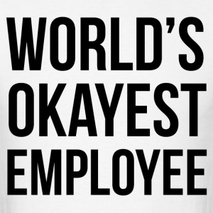 World's Okayest Employee - Men's T-Shirt