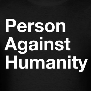 Person Against Humanity T-shirt - Men's T-Shirt