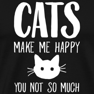 Cats Make Me Happy - You Not So Much T-Shirts - Men's Premium T-Shirt