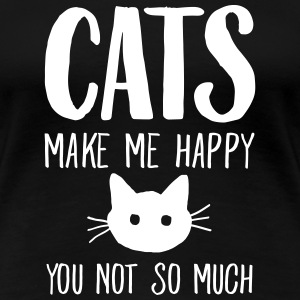 Cats Make Me Happy - You Not So Much Women's T-Shirts - Women's Premium T-Shirt