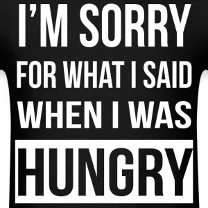 I'm Sorry For What I Said When I Was Hungry T-shir - Men's T-Shirt