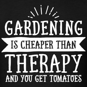 Gardening Is Cheaper Than Therapy... T-Shirts - Men's T-Shirt