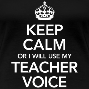 Keep Calm Or I WiIl Use My Teacher Voice Women's T-Shirts - Women's Premium T-Shirt