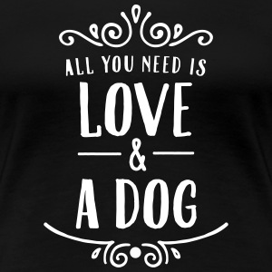 All You Need Is Love & A Dog Women's T-Shirts - Women's Premium T-Shirt
