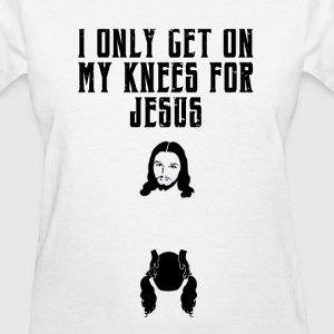 On my knees for Jesus, basic white female shirt - Women's T-Shirt
