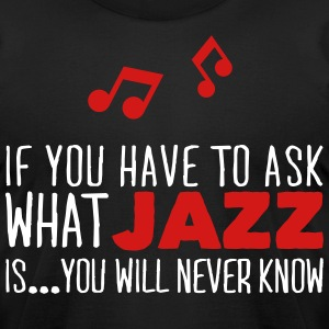 you will never know what jazz is T-Shirts - Men's T-Shirt by American Apparel