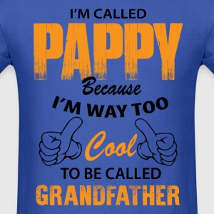 I'm Called Pappy  Because....... T-Shirts - Men's T-Shirt