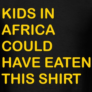 kids in africa could have eaten this shirt - Men's T-Shirt