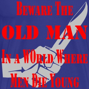 Beware The Old Man In A World Where Men Die Young  - Men's Premium T-Shirt