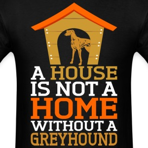 A House Is Not A Home Without A Greyhound Dog - Men's T-Shirt