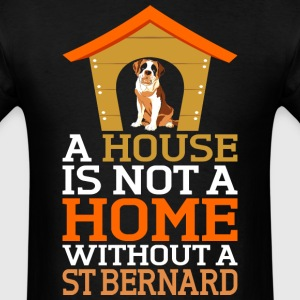 A House Is Not A Home Without A St Bernard Dog - Men's T-Shirt