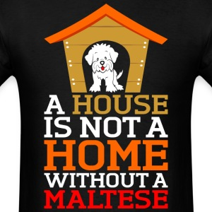 A House Is Not A Home Without A Maltese Dog - Men's T-Shirt