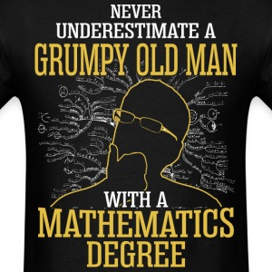 A Grumpy Old Man With A Mathematics Degree - Men's T-Shirt