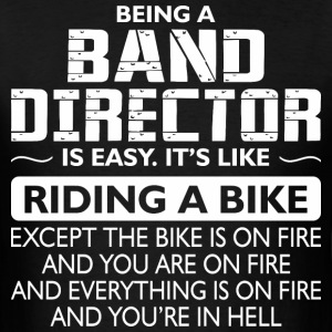 Being A Band Director Like The Bike Is On Fire - Men's T-Shirt