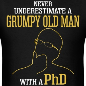 Never Underestimate A Grumpy Old Man With A PhD - Men's T-Shirt
