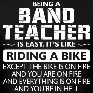 Being A Band Teacher Like The Bike Is On Fire - Men's T-Shirt