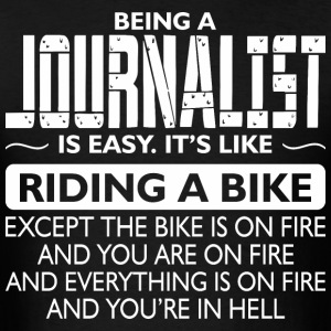 Being A Journalist Like The Bike Is On Fire - Men's T-Shirt