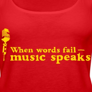 music speaks when words fail Tanks - Women's Premium Tank Top