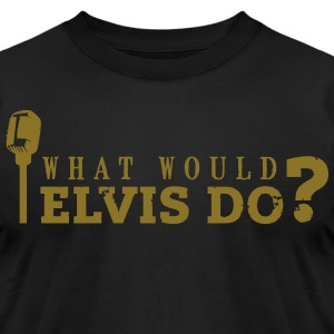 what would elvis do T-Shirts - Men's T-Shirt by American Apparel