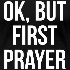 Ok but First Prayer Christian T-shirt Women's T-Shirts - Women's Premium T-Shirt