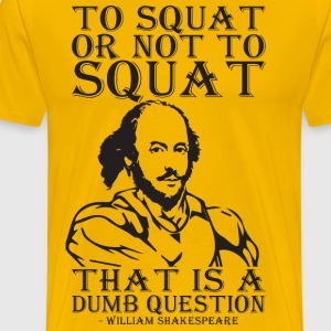 To Squat or Not To Squat (Shakespeare) T-Shirts - Men's Premium T-Shirt