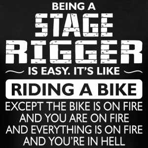 Being A Stage Rigger Like The Bike Is On Fire - Men's T-Shirt