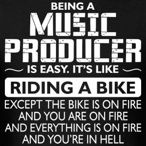 Being A Music Producer Like The Bike Is On Fire - Men's T-Shirt