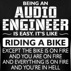 Being An Audio Engineer Like The Bike Is On Fire