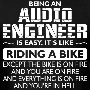 Being An Audio Engineer Like The Bike Is On Fire - Men's T-Shirt