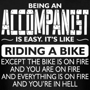 Being An Accompanist Like The Bike Is On Fire - Men's T-Shirt