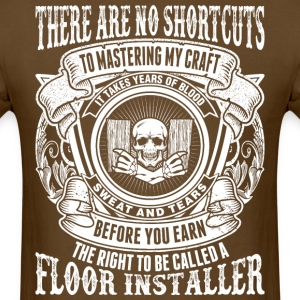 Floor Installer No Shortcuts Mastering My Craft  - Men's T-Shirt