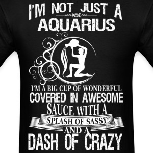 Aquarius Splash Of Sassy And A Dash Of Crazy - Men's T-Shirt