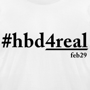 Happy Birthday For REAL T-Shirts - Men's T-Shirt by American Apparel