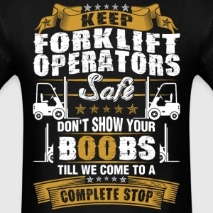 Keep Forklift Operators Safe Dont Show Bobs - Men's T-Shirt