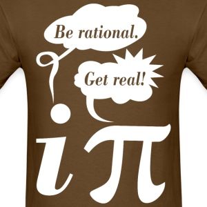 Math Mathematics Be Rational Get Real - Men's T-Shirt